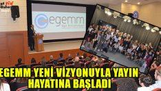 EGEMM Yeni Vizyonuyla Yayın Hayatına Başladı