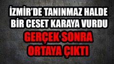 İzmir'de Ceset Karaya Vurdu… Acı Gerçek Ortaya Çıktı