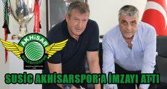 Susic Akhisarspor'a İmzayı Attı