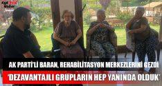 AK Parti'li Baran, Rehabilitasyon Merkezlerini Gezdi