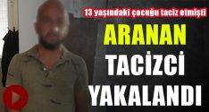 Aranan Tacizci Yakalandı.. Sabıkası Şaşırtmadı