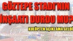 Göztepe Stadı'nın İnşaatı Durdu Mu?