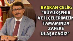"""Başkan Çelik: """"Büyükşehir Ve İlçelerimizin Tamamında Zafere Ulaşacağız"""""""