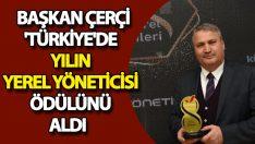 Başkan Çerçi, 'Türkiye'de Yılın Yerel Yöneticisi' Ödülünü Aldı
