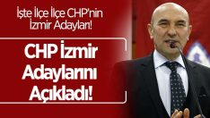 CHP İzmir Adaylarını Açıkladı! İşte İlçe İlçe Adaylar!