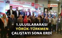 1. Uluslararası Yörük-Türkmen Çalıştayı Sona Erdi