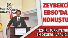 """Zeybekci EBSO'da Konuştu:""""İzmir, Türkiye'nin En Değerli Varlığı"""""""