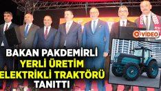 Bakan Pakdemirli yerli elektrikli traktörü tanıttı