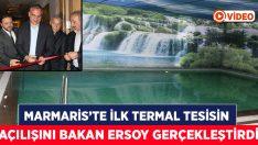 Marmaris'in ilk termal tesisinin açılışını Bakan Ersoy yaptı