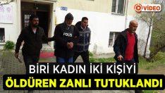 2 kişiyi öldüren zanlı tutuklandı