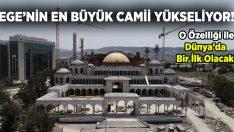 Ege'nin En Büyük Camisi Yükseliyor!