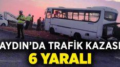 Aydın'da trafik kazası; 6 yaralı