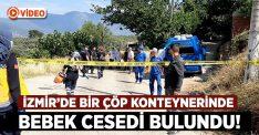 İzmir'de konteynerde bebek cesedi bulundu!
