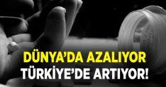 Dünyada azalıyor, Türkiye'de artıyor!