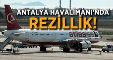 Antalya Havalimanı'nda Rezillik