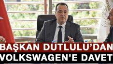 Başkan Dutlulu'dan Volkswagen'e Davet