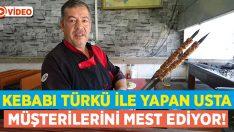 Kebabı Türkü ile yapan usta müşterilerini mest ediyor!