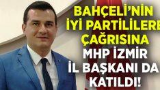 Bahçeli'nin İYİ Partililere çağrısına MHP İzmir il başkanı da katıldı!