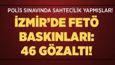 İzmir'de FETÖ baskınları: 46 gözaltı