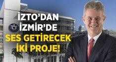 İZTO'dan İzmir için ses getirecek iki proje!