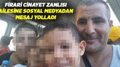 Firari cinayet zanlısı, sosyal medyadan ailesine mesaj yolladı