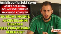 Denizlispor'lu Zeki Yavru'dan 'Asker Selamı' açıklaması