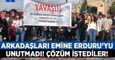 Arkadaşları Emine Erduru'yu unutmadı! Önlem talep ettiler!