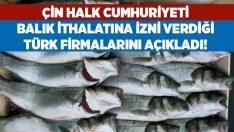 Çin İthalat izni verdiği Türk balık firmalarının listesini açıkladı!