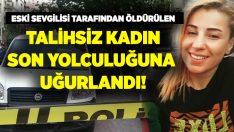 İzmir Konak'ta eski sevgilisi tarafından öldürülen Birgül Bilal defnedildi!