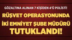 Kütahya'daki rüşvet operasyonun 2 emniyet şube müdürü tutuklandı!