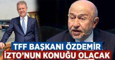 TFF Başkanı Nihat Özdemir İzmir'de İZTO'nun konuğu olacak