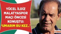 İldiz, BTC Türk Yeni Malatyaspor maçın öncesi konuştu
