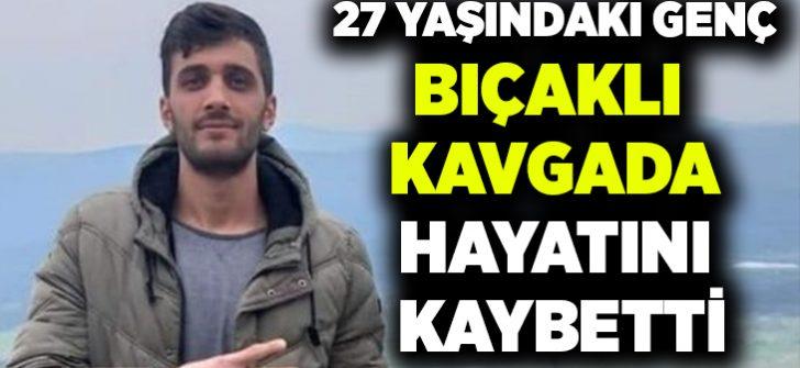 27 yaşındaki Mahsun Yasak bıçaklı kavgada hayatını kaybetti