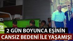 Aydın Karacasu'da Orhan Boyacı eşi Zehra Boyacı'nın cansız bedeni ile 2 gün boyunca yaşamış!