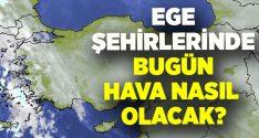 Ege bölgesi hava durumu.. İzmir, Aydın, Denizli, Muğla, Manisa, Uşak, Kütahya, Afyon