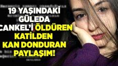 Isparta'da Güleda Cankel'i öldüren katil zanlısından sosyal medya kan donduran paylaşım!