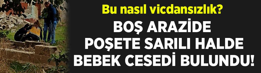 Manisa Turgutlu'da poşete sarılı halde bebek cesedi bulundu!