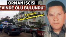Muğla Milas'ta Orman işçisi Şaban Balcı evinde ölü bulundu!