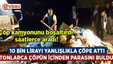 Yanlışlıkla çöpe attığı 10 bin lirasını tonlarca çöpün içinde buldu çıkardı!