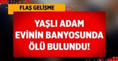 Aydın Didim'de Zeynel Şengül evinin banyosunda ölü bulundu!