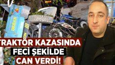 Aydın Koçarlı'da Mevlüt Yılmaz traktör kazasında feci şekilde can verdi!