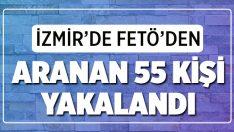 FETÖ'den aranan 55 kişi uygulamalarda yakalandı
