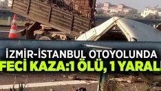 İzmir-İstanbul otoyolunda trafik kazası:1 ölü, 1 yaralı
