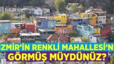 """İzmir'in """"Renkli Mahallesi""""ni görmüş müydünüz?"""