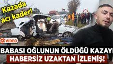 Kütahya'daki kazada baba Enver Harman'ın acı tesadüfü! Oğlunun öldüğü kazayı habersiz uzaktan izlemiş!