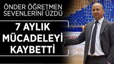 Aydın'da Öğretmen Önder Yılmaz, tedavi gördüğü hastanede yaşamını yitirdi!