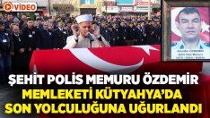 Şehit polis Alaattin Özdemir son yolculuğuna uğurlandı