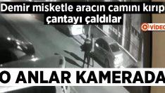 Demir misketle aracın camını kırıp çantayı çaldılar, o anlar kamerada