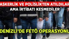 Denizli'de askerlik ve polislikten atılan FETÖ üyeleri yakalandı