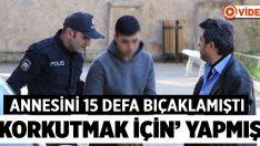 Annesini bıçaklayan genç tutuklandı, ifadeleri ise kan dondurdu